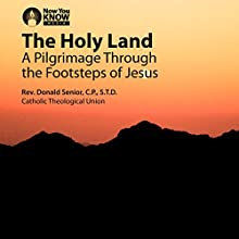 The Holy Land: A Pilgrimage Through the Footsteps of Jesus Lecture by Rev. Donald Senior CPSTD Narrated by Rev. Donald Senior CPSTD