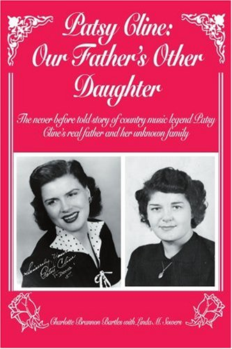 Patsy Cline: Our Father's Other Daughter, the Never Before Told Story of Country Music Legend Patsy Clines Real Father And Her Unknown Family