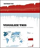 img - for Visualize This: The FlowingData Guide to Design, Visualization, and Statistics book / textbook / text book
