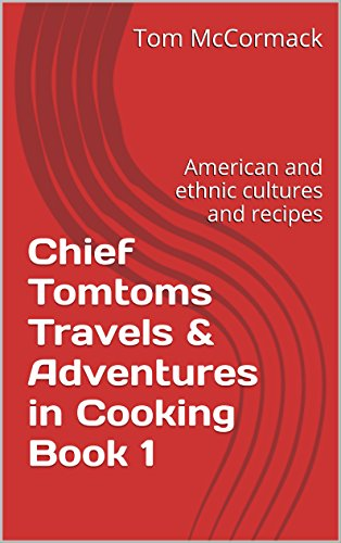 Chief Tomtoms Travels & Adventures in Cooking Book 1: American and ethnic cultures and recipes. Travel biography life in the U.S.A. Industrial Businessman Author (Chief Cooking compare prices)