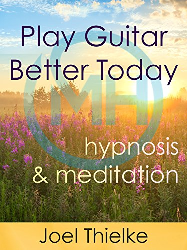Play Guitar Better Today, Musical Focus Hypnosis and Meditation