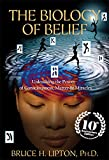 The Biology of Belief 10th Anniversary Edition: Unleashing the Power of Consciousness, Matter and Miracles