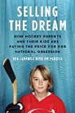 img - for Selling the Dream: How Hockey Parents and Their Kids Are Paying the Price for Our National Obsession book / textbook / text book