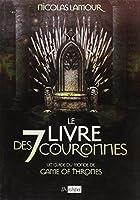 Le livre des 7 couronnes: Un guide du monde de Game of Thrones