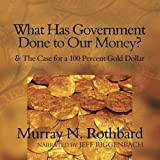 What Has Government Done to Our Money?: and The Case for a 100 Percent Gold Dollar