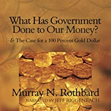 What Has Government Done to Our Money?: and The Case for a 100 Percent Gold Dollar   Livre audio Auteur(s) : Murray N. Rothbard Narrateur(s) : Jeff Riggenbach