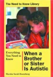 img - for Everything You Need to Know When a Brother or Sister Is Autistic (Need to Know Library) by Rosenberg, Marsha Sarah (1999) Library Binding book / textbook / text book