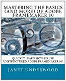 Ms. Janet S. Underwood Mastering the Basics (and more) of Adobe FrameMaker 10