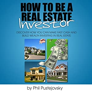 How to be a Real Estate Investor | [Phil Pustejovsky]