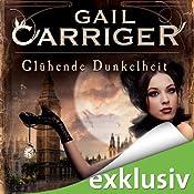 Glühende Dunkelheit (Lady Alexia 1) | [Gail Carriger]