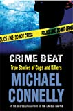 Michael Connelly Crime Beat: True Stories Of Cops And Killers