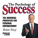 The Psychology of Success: Ten Universal Principles for Personal Empowerment  by Brian Tracy Narrated by Brian Tracy