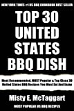 Top 30 Most Popular United States BBQ Recipes: Top-Notch Collection Of Delicious, Mouth-Watering and Guaranteed To Be The Best United States BBQ Dishes