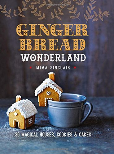 Gingerbread Wonderland: 30 Magical Houses, Cookies, and Cakes (Bread Mold Books compare prices)