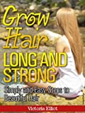 img - for Grow Hair Long and Strong: Simple and Easy Steps to Beautiful Hair book / textbook / text book