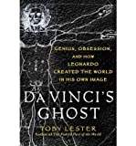 img - for [(Da Vinci's Ghost: Genius, Obsession, and How Leonardo Created the World in His Own Image )] [Author: Toby Lester] [Feb-2012] book / textbook / text book