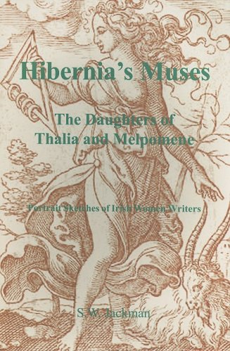 Hibernia's Muses: The Daughters of Thalia and Melpomene; Portrait Sketches of Irish Women Writers