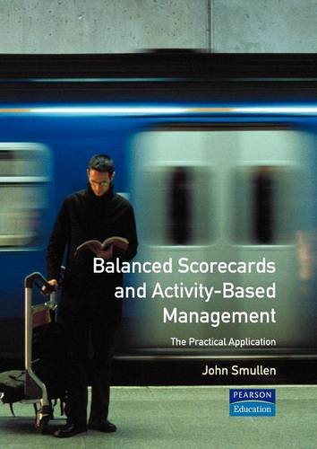 Balanced Scorecards and Activity Based Management (Financial Times Management Briefings)