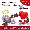 Mit Herz und Verstand leben (Mentaltraining-Kursus - Teil 6) Hörbuch von Kurt Tepperwein Gesprochen von: Kurt Tepperwein