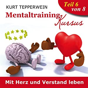 Mit Herz und Verstand leben (Mentaltraining-Kursus - Teil 6) Hörbuch