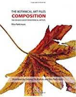 The Botanical Art Files   Composition: The Design Guide for Botanical Artists: Volume 1