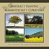 Árboles Y Plantas Alimenticias Y Curativas (Spanish Edition)
