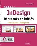 Cahier InDesign CS6 - D�butants et initi�s: Avec tous les fichiers des exercices � t�l�charger