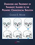 Diagnosis and Treatment of Traumatic Injuries to the Pediatric Craniofacial Skeleton