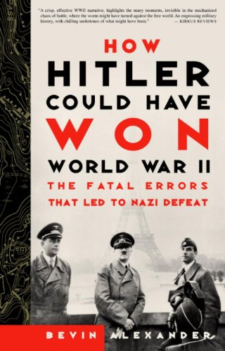 Bevin Alexander - How Hitler Could Have Won World War II