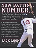 Now Batting, Number...: The Mystique, Superstition, and Lore of Baseball's Uniform Numbers by Looney, Jack (2007) Hardcover
