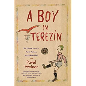 A Boy in Terezin: The Private Diary of Pavel Weiner, April 1944-April 1945 Pavel Weiner, Karen Weiner and Deborah Dwork