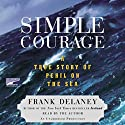 Simple Courage: A True Story of Peril on the Sea Audiobook by Frank Delaney Narrated by Frank Delaney
