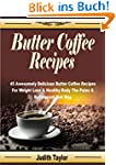 Butter Coffee Recipes: 45 Awesomely D...