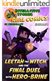 Minecraft: Leetah the Witch and the Final Duel with Hero-brine: The Ultimate Minecraft Comic Adventure Series (Real Comics in Minecraft - Leetah the Witch Book 3)
