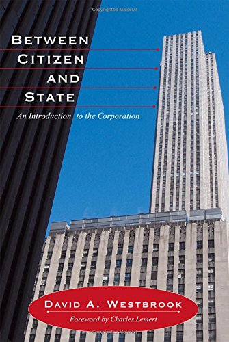 Between Citizen and State: An Introduction to the Corporation (Great Barrington Books)