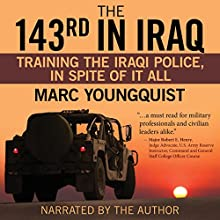 The 143rd in Iraq: Training the Iraqi Police, in Spite of It All Audiobook by Marc Youngquist Narrated by Marc Youngquist