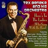 echange, troc Tex Beneke, His Orchestra - Heres to the Ladies