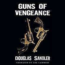 Guns of Vegenance | Livre audio Auteur(s) : Douglas Brian Sandler Narrateur(s) : Lou Lambert