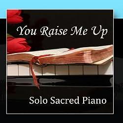 You Raise Me Up - Piano - Sacred Piano - Solo Piano