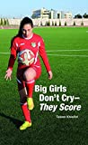 img - for Big Girls Don't Cry--They Score book / textbook / text book