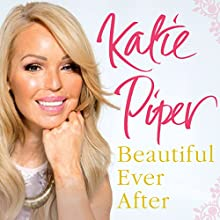 Beautiful Ever After (       UNABRIDGED) by Katie Piper Narrated by Sally Orrock