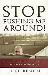 Stop Pushing Me Around!: A Workplace Guide for the Timid, Shy, And Less Assertive