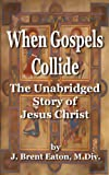 img - for When Gospels Collide: The Unabridged Story of Jesus Christ book / textbook / text book