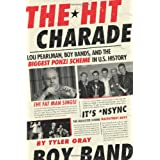 The Hit Charade: Lou Pearlman, Boy Bands, and the Biggest Ponzi Scheme in U.S. History ~ Tyler Gray