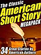 The Classic American Short Story Megapack (Volume 1) by Ambrose Bierce, Stephen Crane, Washington Irving, James Fenimore Cooper, Edgar Allan Poe, Bret Harte, Sherwood Anderson, Mark Twain, O. Henry, Jack London, Nathaniel Hawthorne cover image