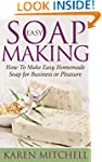 Soap Making: How To Make Soap: 30 Eas...