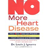 "No More Heart Disease: How Nitric Oxide Can Prevent--Even Reverse--Heart Disease and Stroke: How Nitric Oxide Can Prevent - Even Reverse - Heart Attack and Strokesvon ""Louis Ignarro"""