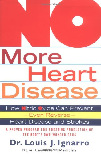 No More Heart Disease: How Nitric Oxide Can Prevent - Even Reverse - Heart Attack and Strokes