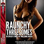 Raunchy Threesomes: 10 Explicit Stories of Threesome Erotica | Roxy Rhodes,Janie Moore,Dawn Devore,Anna Wade,Zoey Winters,Joni Blake