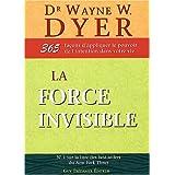 La force invisible : 365 fa�ons d'appliquer le pouvoir de l'intention dans votre viepar Dr Wayne W. Dyer